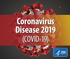 CDC Coronavirus Disease 2019 (COVID-19)