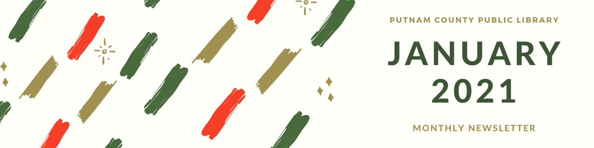 Decorative banner with red and green paint strokes, stars. Reads Putnam County Public Library Monthly Newsletter January 2021.